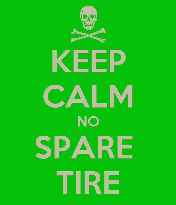 KEEP CALM NO SPARE  TIRE