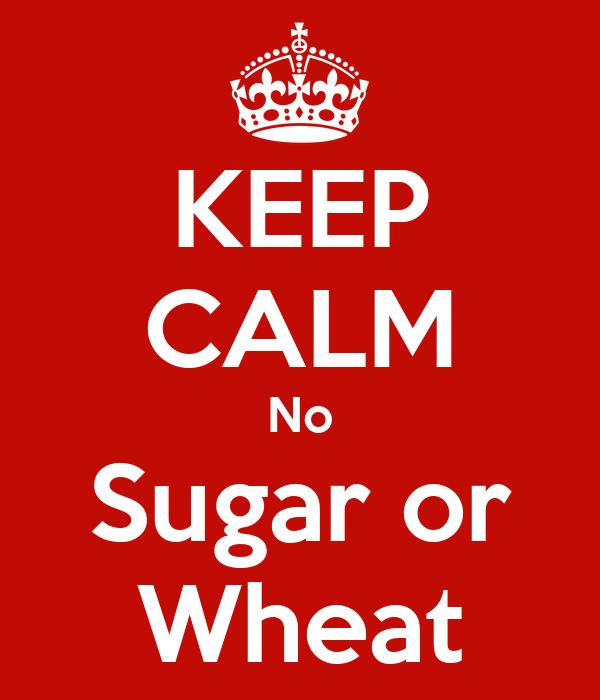 KEEP CALM No Sugar or Wheat
