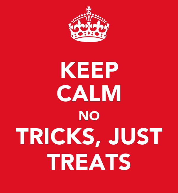 KEEP CALM NO TRICKS, JUST TREATS