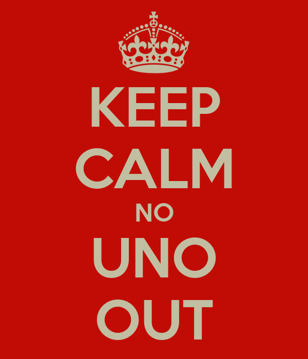 KEEP CALM NO UNO OUT