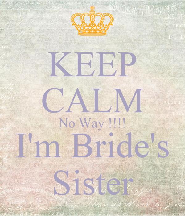 KEEP CALM No Way !!!! I'm Bride's Sister