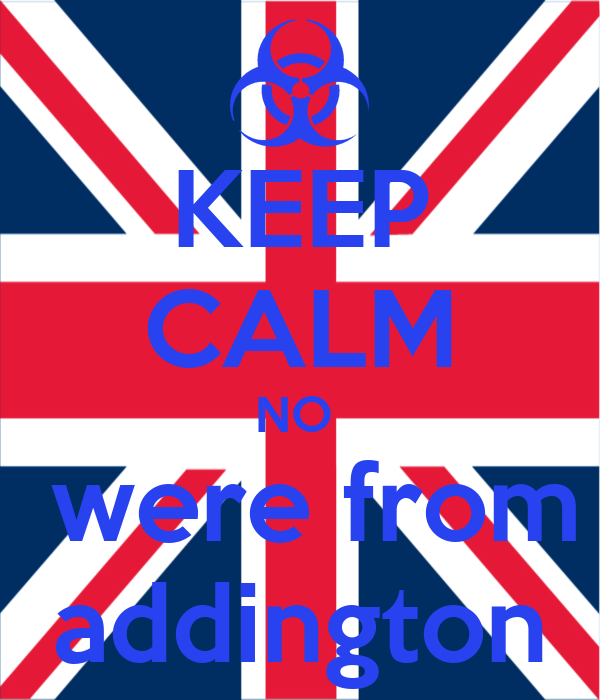 KEEP CALM NO   were from addington
