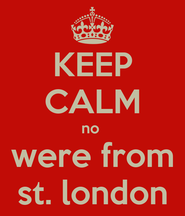KEEP CALM no  were from st. london