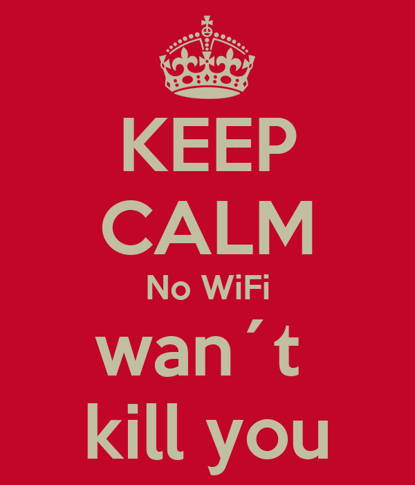 KEEP CALM No WiFi wan´t  kill you