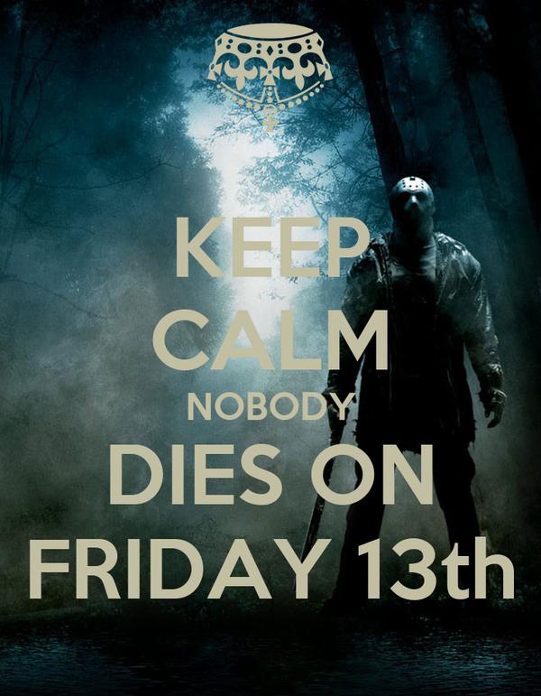KEEP CALM NOBODY DIES ON FRIDAY 13th
