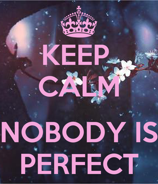KEEP  CALM  NOBODY IS PERFECT