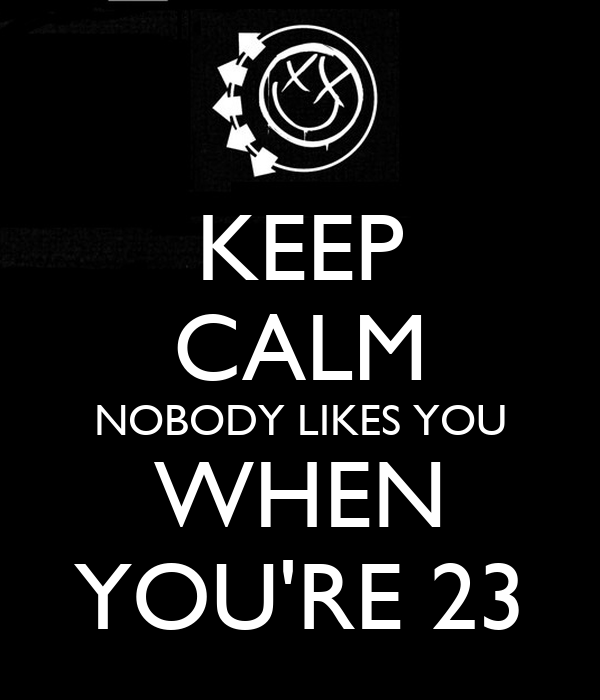nobody likes you when you re 23 cake keep calm nobody likes you when you re 23 poster erin 6181