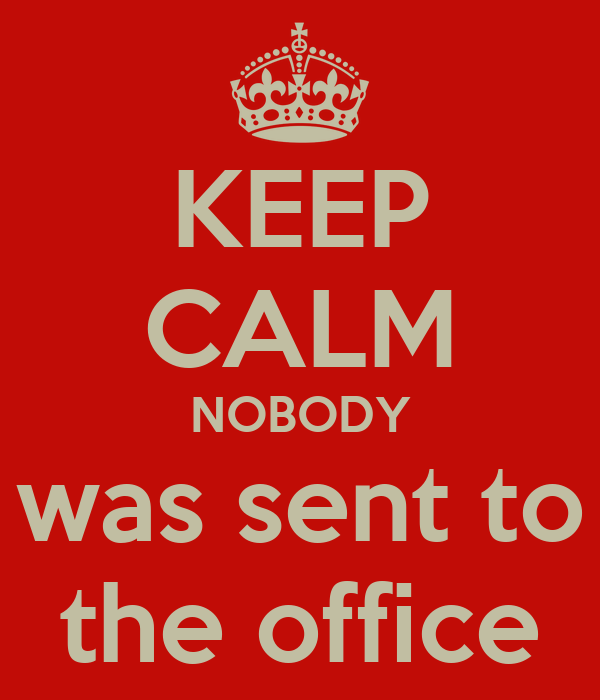 KEEP CALM NOBODY was sent to the office