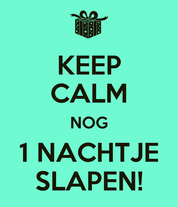 KEEP CALM NOG 1 NACHTJE SLAPEN!