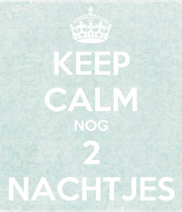 KEEP CALM NOG 2 NACHTJES