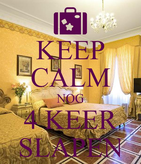 KEEP CALM NOG 4 KEER SLAPEN