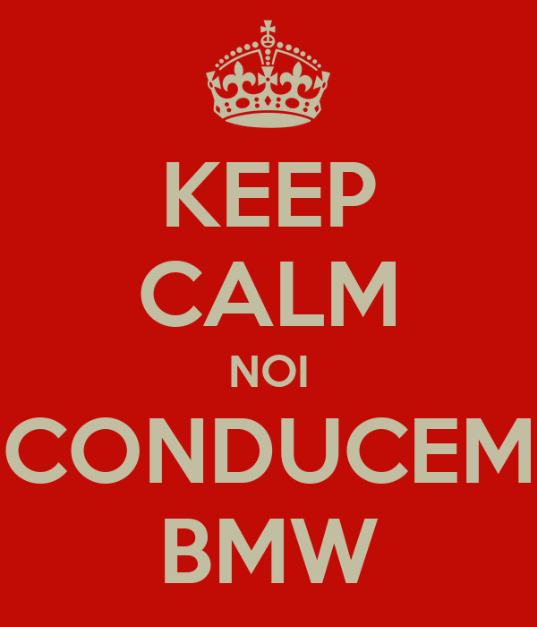 KEEP CALM NOI CONDUCEM BMW