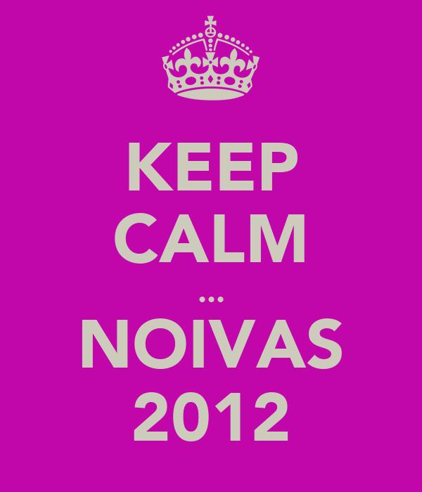 KEEP CALM ... NOIVAS 2012