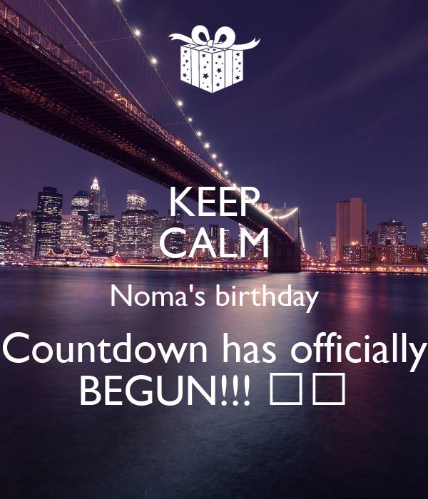 KEEP CALM Noma's birthday Countdown has officially BEGUN!!! 💃💃