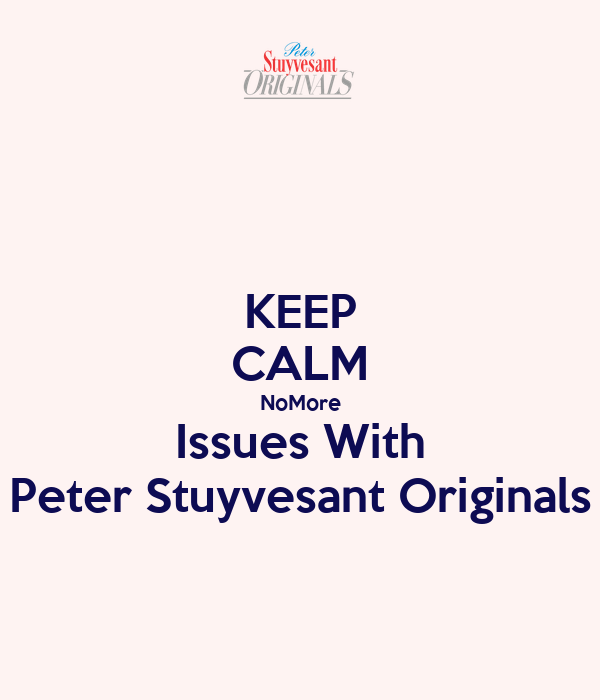 KEEP CALM NoMore Issues With Peter Stuyvesant Originals
