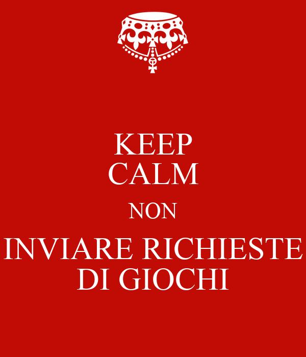 Keep calm non inviare richieste di giochi poster dario for Immagini di keep calm