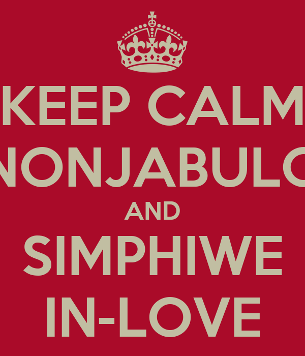 KEEP CALM NONJABULO AND SIMPHIWE IN-LOVE