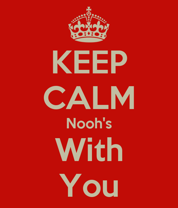 KEEP CALM Nooh's With You