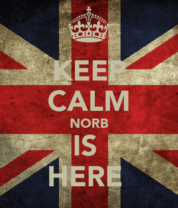 KEEP CALM NORB IS  HERE