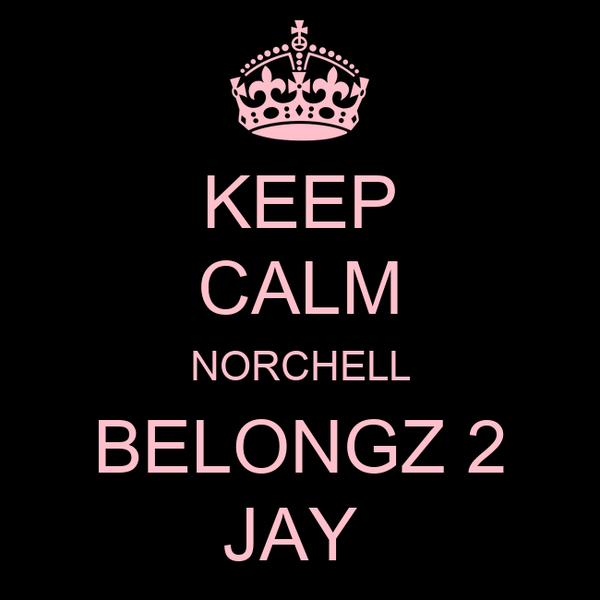 KEEP CALM NORCHELL BELONGZ 2 JAY