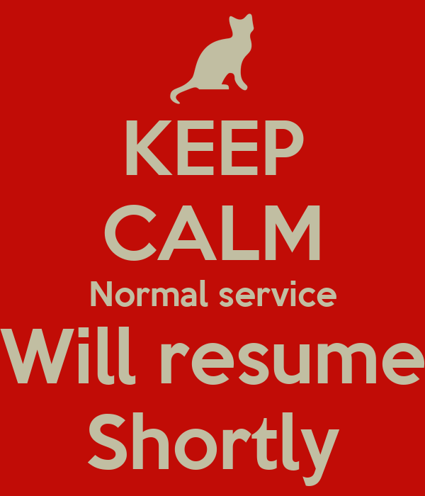 keep calm normal service will resume shortly poster