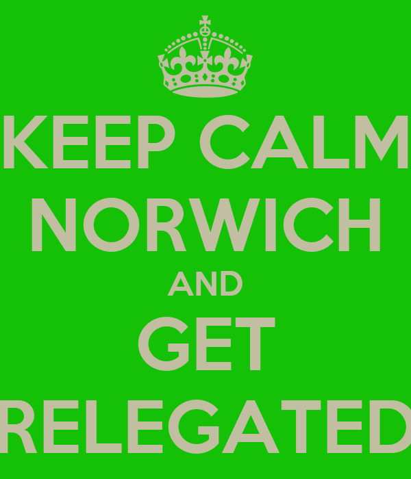 KEEP CALM NORWICH AND GET RELEGATED