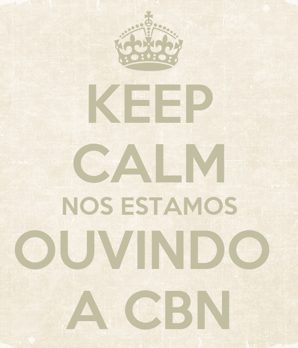 KEEP CALM NOS ESTAMOS OUVINDO  A CBN