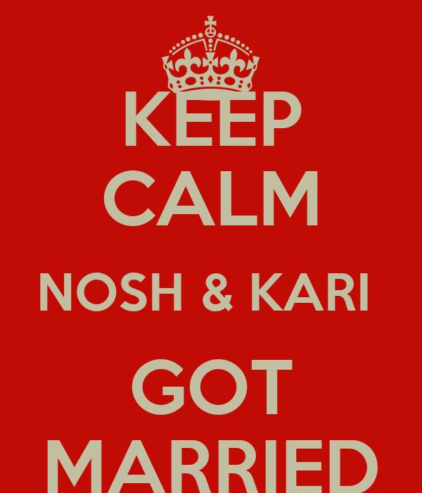 KEEP CALM NOSH & KARI  GOT MARRIED