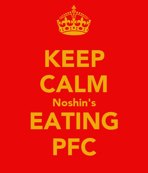 KEEP CALM Noshin's EATING PFC