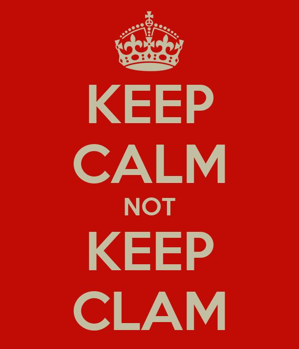 KEEP CALM NOT KEEP CLAM