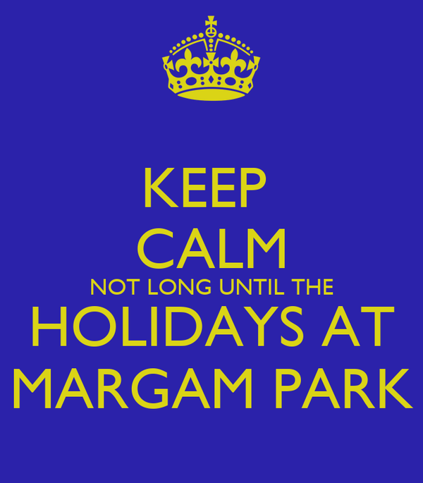 KEEP  CALM NOT LONG UNTIL THE HOLIDAYS AT MARGAM PARK