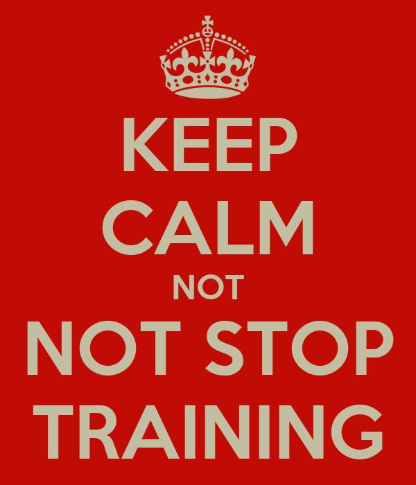 KEEP CALM NOT  NOT STOP  TRAINING