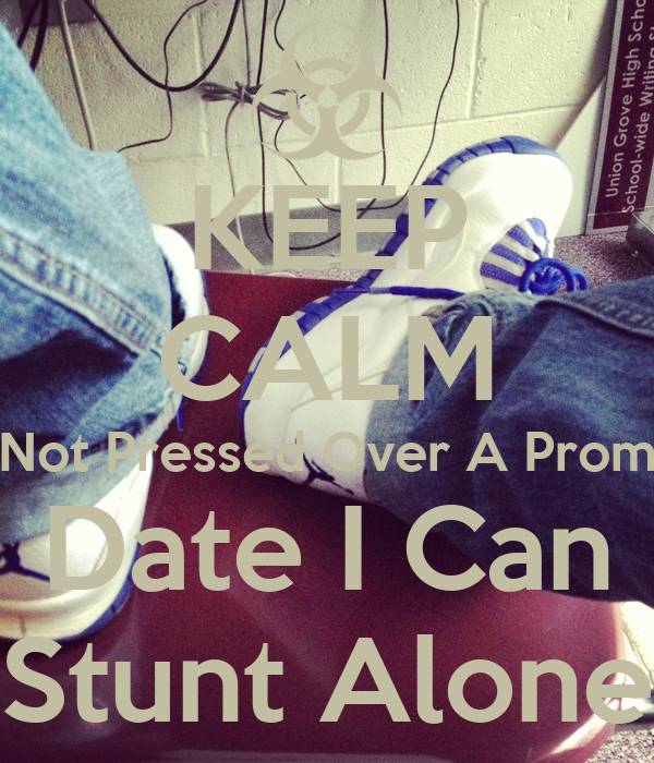KEEP CALM Not Pressed Over A Prom Date I Can Stunt Alone