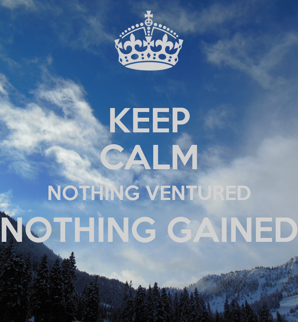 KEEP CALM NOTHING VENTURED NOTHING GAINED