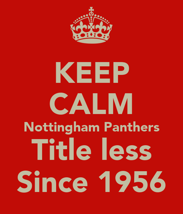 KEEP CALM Nottingham Panthers Title less Since 1956