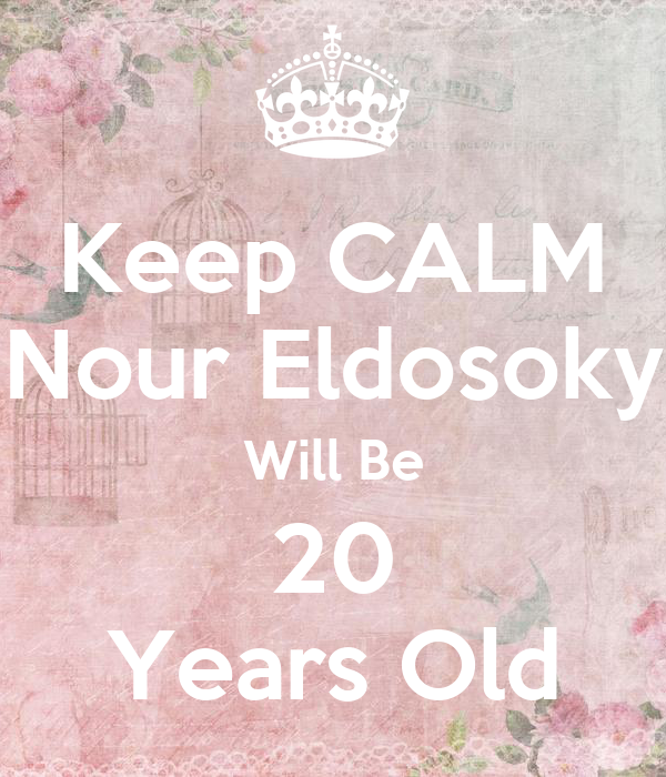 Keep CALM Nour Eldosoky Will Be 20 Years Old