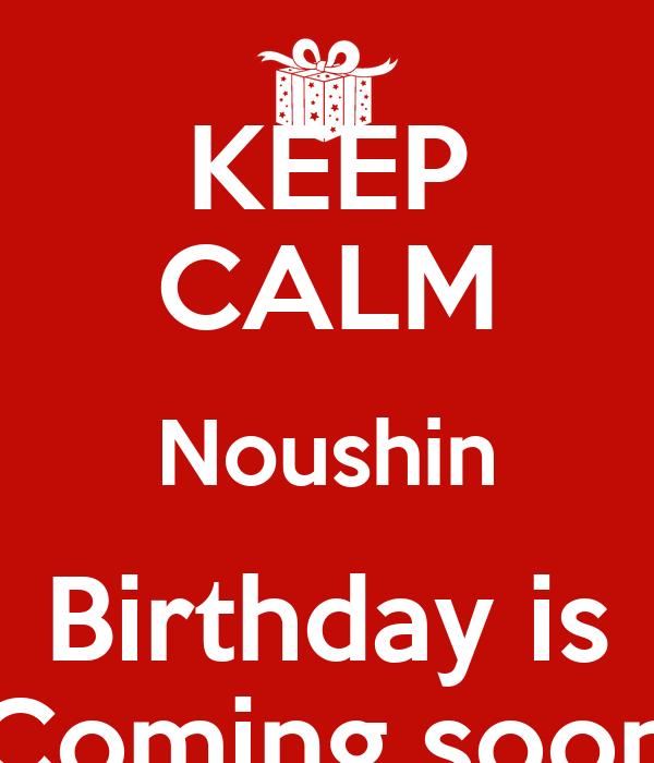 KEEP CALM Noushin Birthday is Coming soon