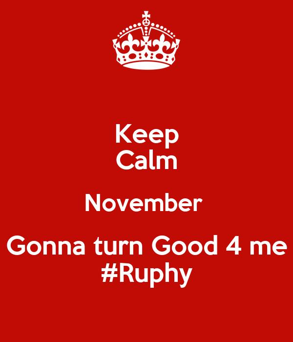 Keep Calm November  Gonna turn Good 4 me #Ruphy