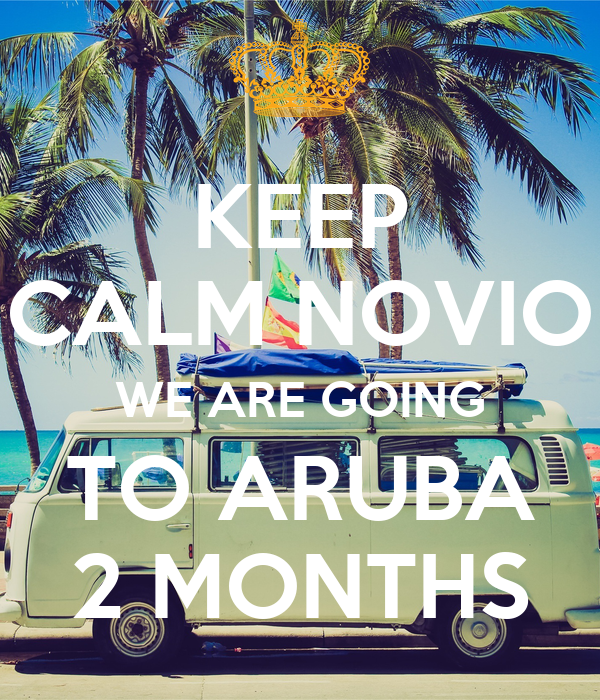KEEP CALM NOVIO WE ARE GOING TO ARUBA 2 MONTHS