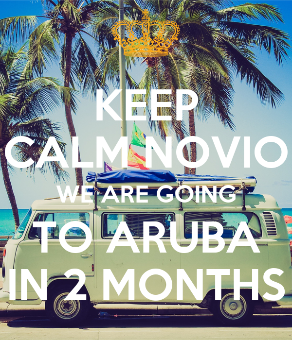 KEEP CALM NOVIO WE ARE GOING TO ARUBA IN 2 MONTHS