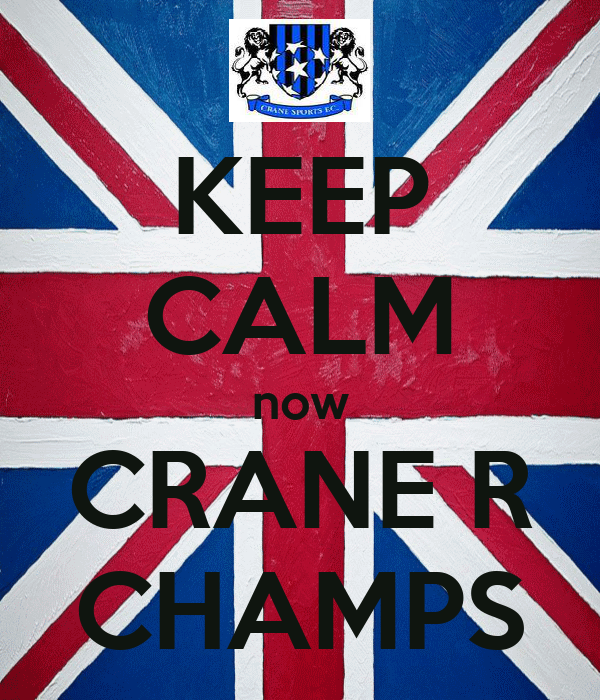 KEEP CALM now CRANE R CHAMPS