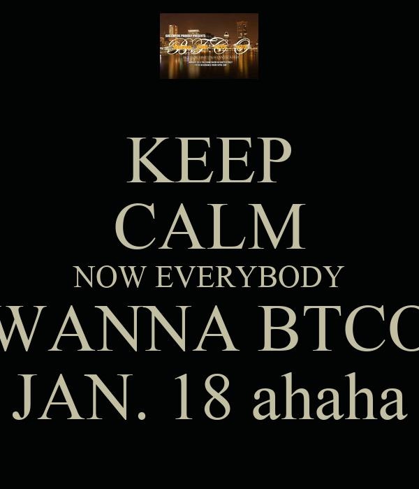 KEEP CALM NOW EVERYBODY WANNA BTCO JAN. 18 ahaha