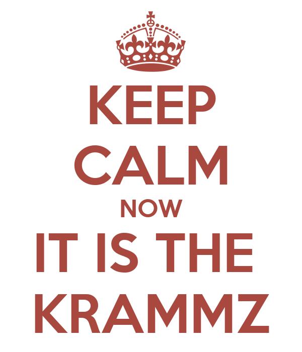 KEEP CALM NOW IT IS THE  KRAMMZ