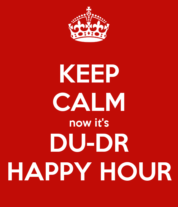 KEEP CALM now it's DU-DR HAPPY HOUR Poster | mike