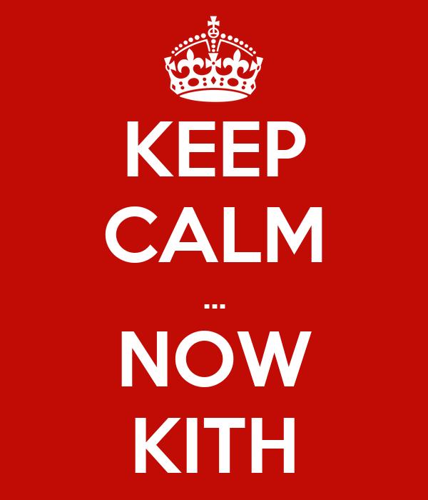 KEEP CALM ... NOW KITH
