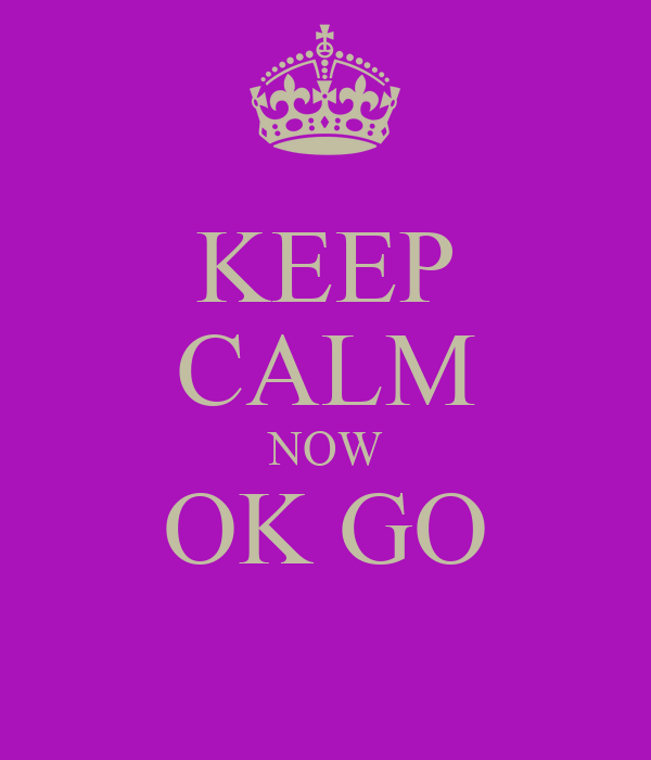KEEP CALM NOW OK GO
