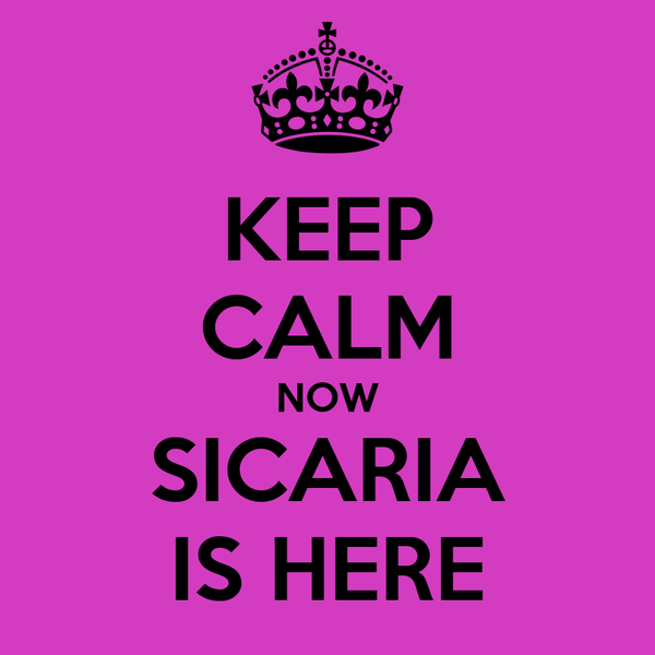 KEEP CALM NOW SICARIA IS HERE