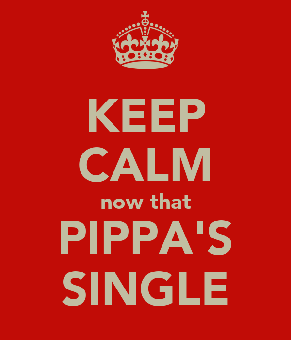 KEEP CALM now that PIPPA'S SINGLE