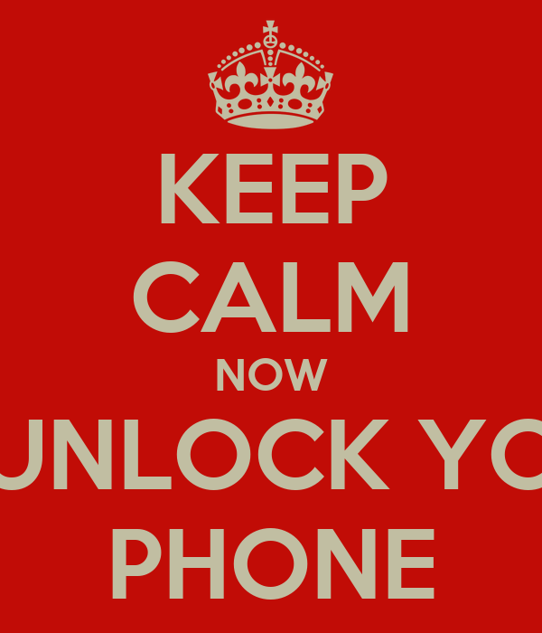 KEEP CALM NOW UNLOCK YO PHONE