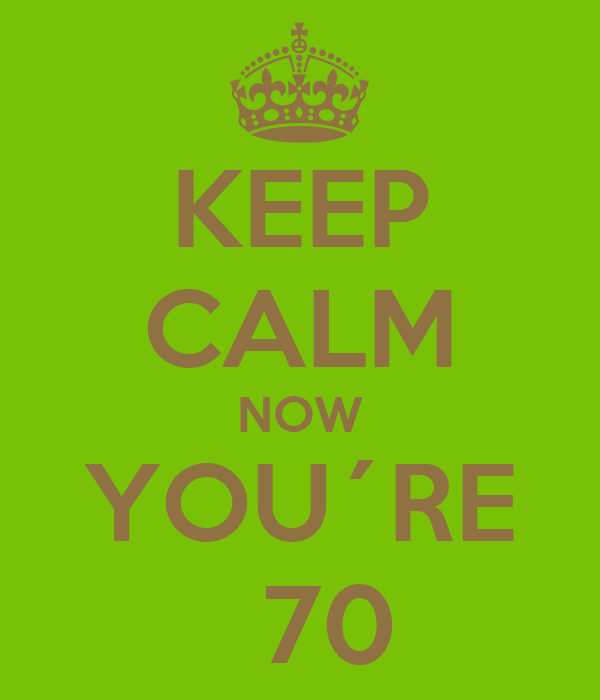 KEEP CALM NOW YOU´RE    70